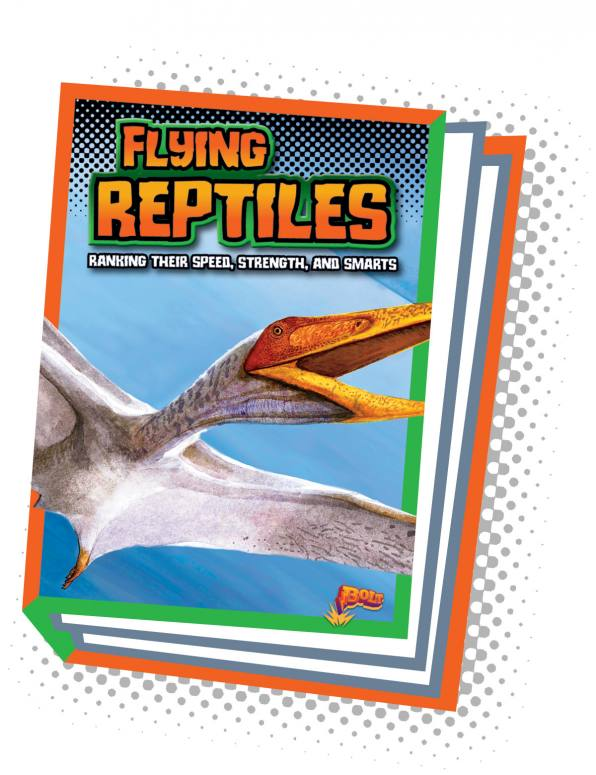 Flying Reptiles: Ranking Their Speed, Strength, and Smarts (Paperback)